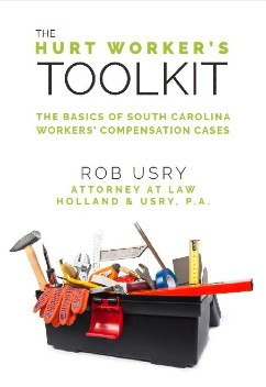The Hurt Worker's Toolkit: The Basics of South Carolina Workers' Compensation Cases.